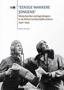 Eenige wakkere jongens - Nederlandse oorlogsvliegers in de Britse luchtstrijdkrachten 1940-1945