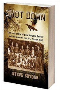 Shot Down- The true story of WW II pilot Howard Snyder and the crew of the B-17 Susan Ruth