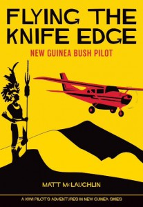 Flying the Knife Edge  - Papua New Guinea Bush Flying