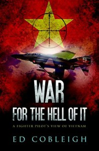War for the Hell of it- A Fighter Pilot's View of Vietnam