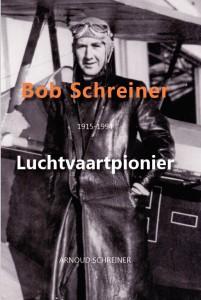 Bob Schreiner 1915-1994 Luchtvaartpionier