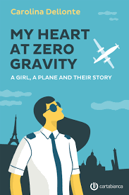 My Heart at Zero Gravity: A Girl, A Plane and Their Story