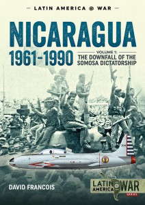 Nicaragua, 1961–1990 Volume 1: The Downfall of the Somosa Dictatorship