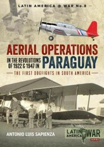 AERIAL OPERATIONS IN THE REVOLUTIONS OF 1922 AND 1947 IN PARAGUAY. THE FIRST DOGFIGHTS IN SOUTH AMERICA
