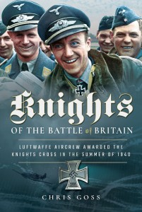 Knights Of The Battle Of Britain- Luftwaffe Aircrew Awarded the Knight's Cross in 1940