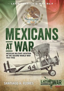 MEXICANS AT WAR. MEXICAN MILITARY AVIATION IN THE SECOND WORLD WAR 1941-1945