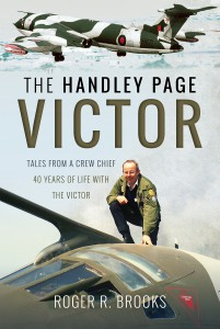 The Handley Page Victor - Tales from a Crew Chief - 40 Years of Life with the Victor