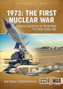1973: THE FIRST NUCLEAR WAR. CRUCIAL AIR BATTLES OF THE OCTOBER 1973 ARAB-ISRAELI WAR