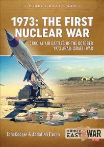 1973: THE FIRST NUCLEAR WAR. CRUCIAL AIR BATTLES OF THE OCTOBER 1973 ARAB-ISRAELI WAR
