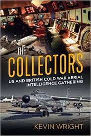 The Collectors. US and British Cold War Aerial Intelligence Gathering