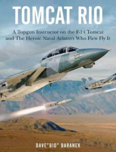 Tomcat Rio A Topgun Instructor on the F-14 Tomcat and the Heroic Naval Aviators That Fly It