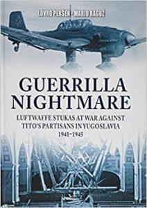 Guerrilla Nightmare- Luftwaffe Stukas at war against Tito's Partisans in Yugoslavia 1941-1945