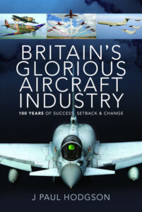 Britain's Glorious Aircraft Industry- 100 Years of Success, Setback and Change